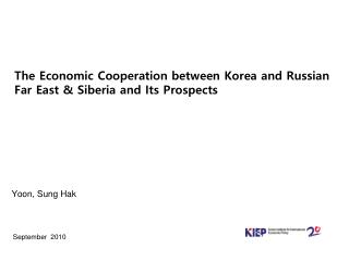 The Economic Cooperation between Korea and Russian Far East & Siberia and Its Prospects