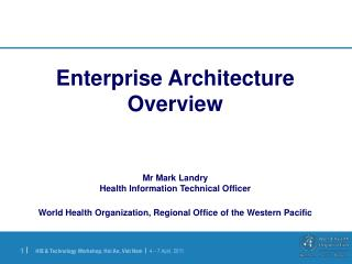 Enterprise Architecture Overview Mr Mark Landry Health Information Technical Officer