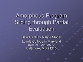 Amorphous Program Slicing through Partial Evaluation
