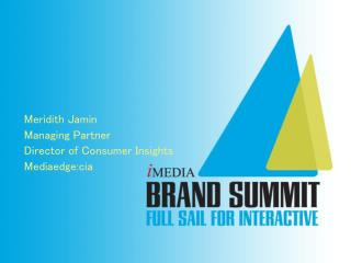 Meridith Jamin Managing Partner  Director of Consumer Insights  Mediaedge:cia