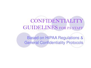 CONFIDENTIALITY GUIDELINES  FOR PA STAFF