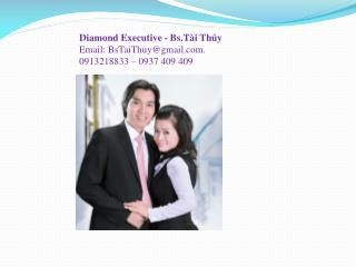 Diamond Executive - Bs.Tài Thúy Email: BsTaiThuy@gmail. 0913218833 – 0937 409 409