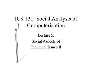 ICS 131: Social Analysis of Computerization