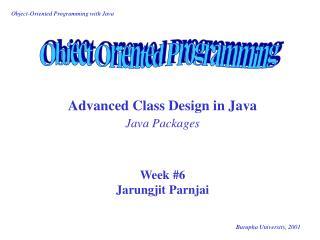 Advanced Class Design in Java Java Packages Week #6 Jarungjit Parnjai