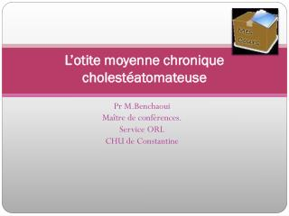 L'otite moyenne chronique  cholestéatomateuse