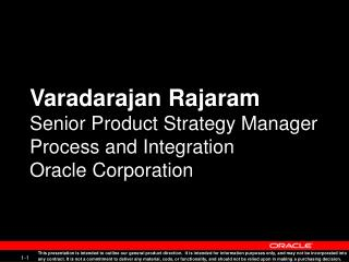 Varadarajan Rajaram Senior Product Strategy Manager Process and Integration Oracle Corporation