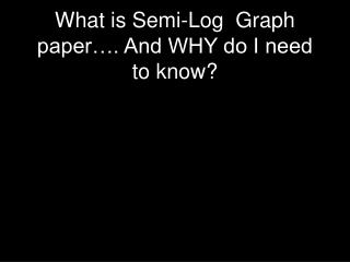 What is Semi-Log  Graph paper…. And WHY do I need to know?