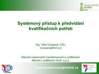 Systémový přístup k předvídání kvalifikačních potřeb Ing. Věra Czesaná, CSc.  (czesana@nvf.cz)