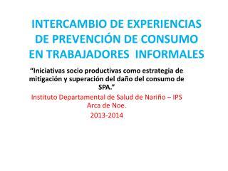 INTERCAMBIO DE EXPERIENCIAS DE PREVENCIÓN DE CONSUMO EN TRABAJADORES  INFORMALES