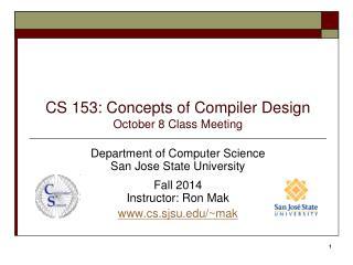 CS 153: Concepts of Compiler Design October  8  Class  Meeting