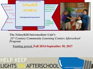 The Schuylkill Intermediate Unit�s 21 st  Century Community Learning Centers Afterschool Program