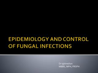 EPIDEMIOLOGY AND CONTROL OF FUNGAL INFECTIONS
