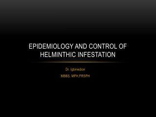EPIDEMIOLOGY AND CONTROL OF HELMINTHIC INFESTATION