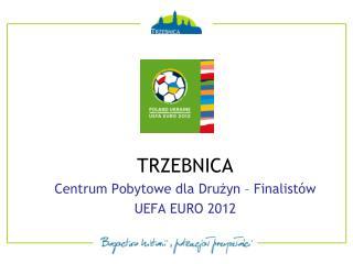 TRZEBNICA Centrum Pobytowe dla Drużyn – Finalistów UEFA EURO 2012
