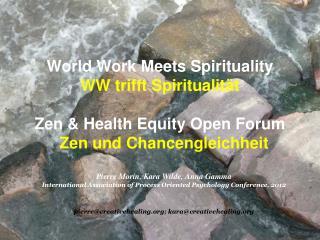 World  Work  Meets Spirituality  WW  trifft Spiritualität Zen  &  Health  Equity Open  Forum