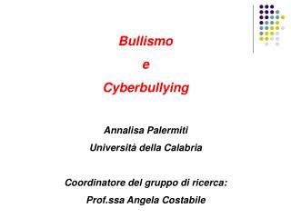 Bullismo e Cyberbullying Annalisa Palermiti Università della Calabria