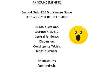 ANNOUNCEMENT #1 Second Quiz. 12.5% of Course Grade October 23 rd  8:10 until 8:50am