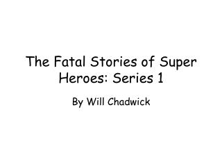 The Fatal Stories of Super Heroes: Series 1