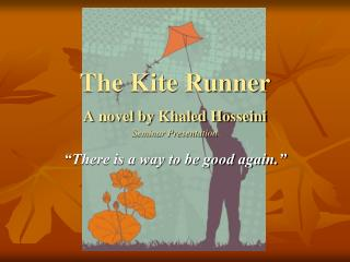 The Kite Runner A novel by Khaled Hosseini Seminar Presentation