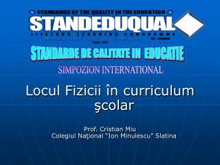 """Locul Fizicii în curriculum şcolar Prof. Cristian Miu Colegiul Naţional """"Ion Minulescu"""" Slatina"""