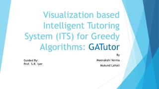 Visualization based Intelligent Tutoring System (ITS) for  Greedy Algorithms:  GATutor
