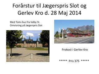 Forårstur til Jægerspris Slot og Gerlev Kro d. 28 Maj 2014