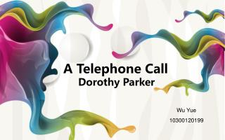 A Telephone Call      Dorothy Parker