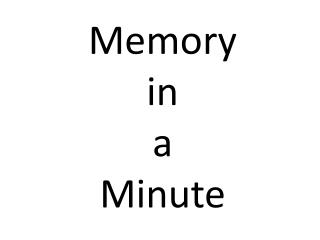 Memory in a  Minute
