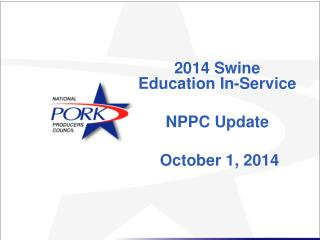 2014 Swine Education  In-Service NPPC Update  October 1, 2014