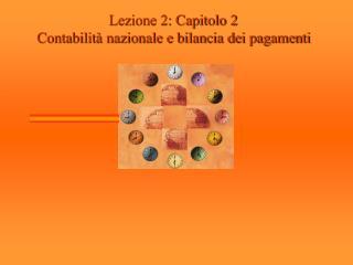 Lezione 2: Capitolo 2 Contabilità nazionale e bilancia dei pagamenti
