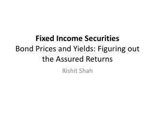 Fixed Income Securities Bond Prices and Yields: Figuring out the Assured Returns