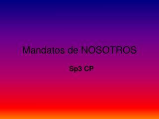 Mandatos de NOSOTROS