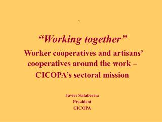"""Working together"" Worker cooperatives and artisans' cooperatives around the work –"