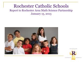 Rochester Catholic Schools Report to Rochester Area Math Science Partnership January 15, 2013