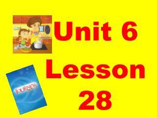 Unit 6  Lesson 28