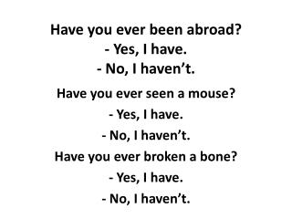 Have you ever been abroad? - Yes, I have. - No, I haven�t.