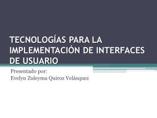 TECNOLOGÍAS  PARA LA  IMPLEMENTACIÓN  DE INTERFACES DE USUARIO