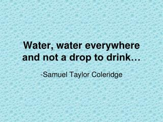 Water, water everywhere and not a drop to drink…