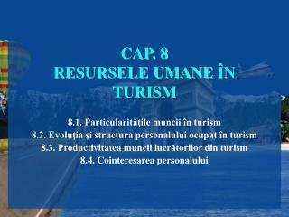 CAP. 8 RESURSELE UMANE  ÎN TURISM