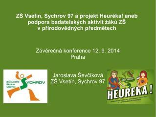 Závěrečná konference 12. 9. 2014 Praha Jaroslava Ševčíková ZŠ Vsetín, Sychrov 97