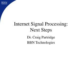 Internet Signal Processing: Next Steps