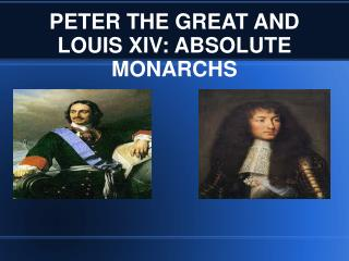 PETER THE GREAT AND LOUIS XIV: ABSOLUTE MONARCHS