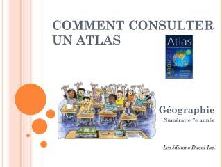 COMMENT CONSULTER UN ATLAS