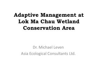 Adaptive Management at  Lok Ma Chau Wetland Conservation Area