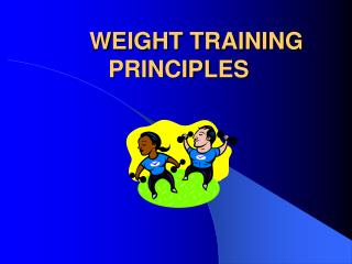 WEIGHT TRAINING PRINCIPLES