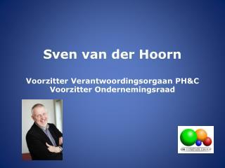 Sven van der Hoorn Voorzitter Verantwoordingsorgaan PH&C Voorzitter Ondernemingsraad