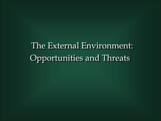 The External Environment: Opportunities and Threats