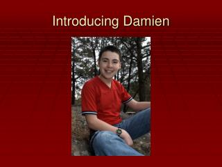 Introducing Damien