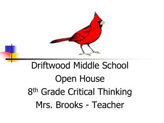 Driftwood Middle School Open House 8 th  Grade Critical Thinking Mrs. Brooks - Teacher