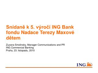 Zuzana Smolinsky, Manager Communications and PR ING Commercial Banking Praha, 23. listopadu, 2010